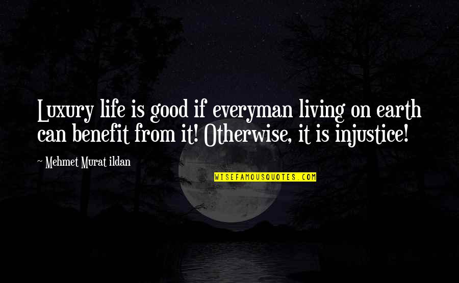 Living Sayings And Quotes By Mehmet Murat Ildan: Luxury life is good if everyman living on