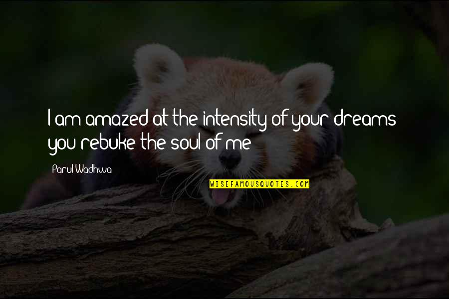 Living Sayings And Quotes By Parul Wadhwa: I am amazed at the intensity of your