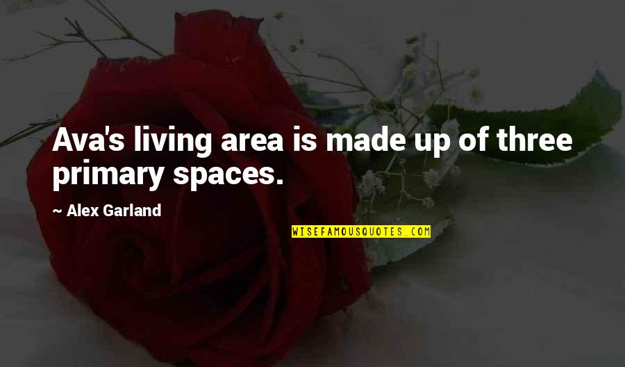 Living Spaces Quotes By Alex Garland: Ava's living area is made up of three
