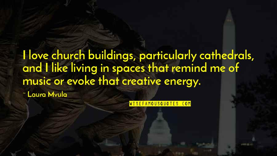 Living Spaces Quotes By Laura Mvula: I love church buildings, particularly cathedrals, and I