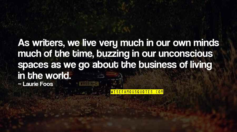 Living Spaces Quotes By Laurie Foos: As writers, we live very much in our