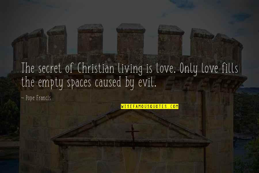 Living Spaces Quotes By Pope Francis: The secret of Christian living is love. Only
