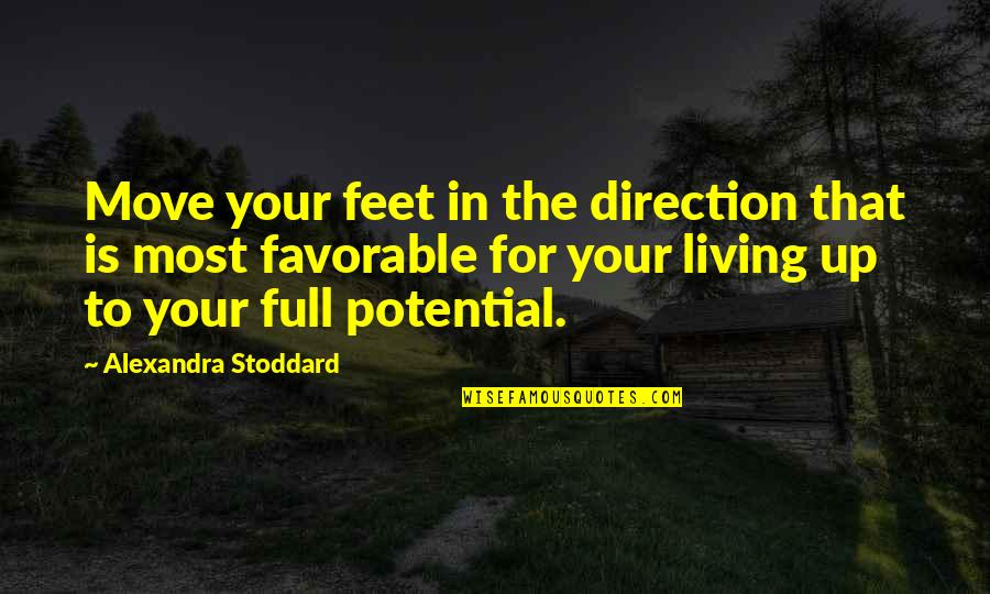 Living To Your Full Potential Quotes By Alexandra Stoddard: Move your feet in the direction that is