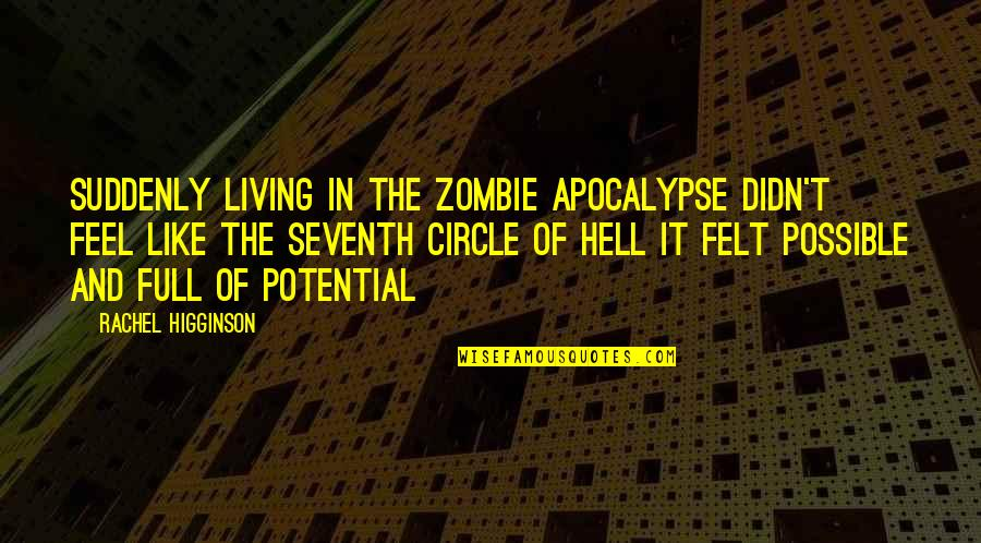 Living To Your Full Potential Quotes By Rachel Higginson: Suddenly living in the Zombie apocalypse didn't feel