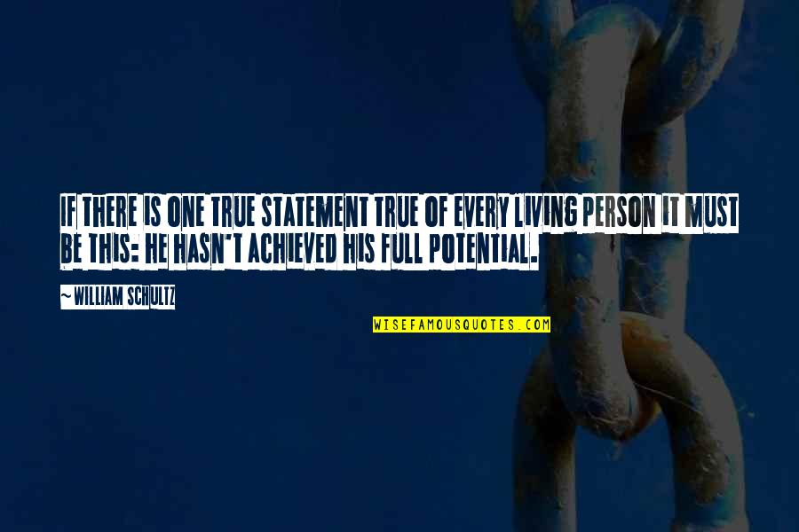 Living To Your Full Potential Quotes By William Schultz: If there is one true statement true of