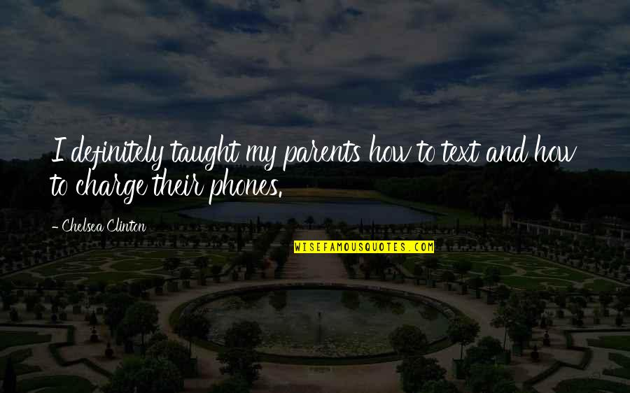 Living With A Broken Heart Quotes By Chelsea Clinton: I definitely taught my parents how to text