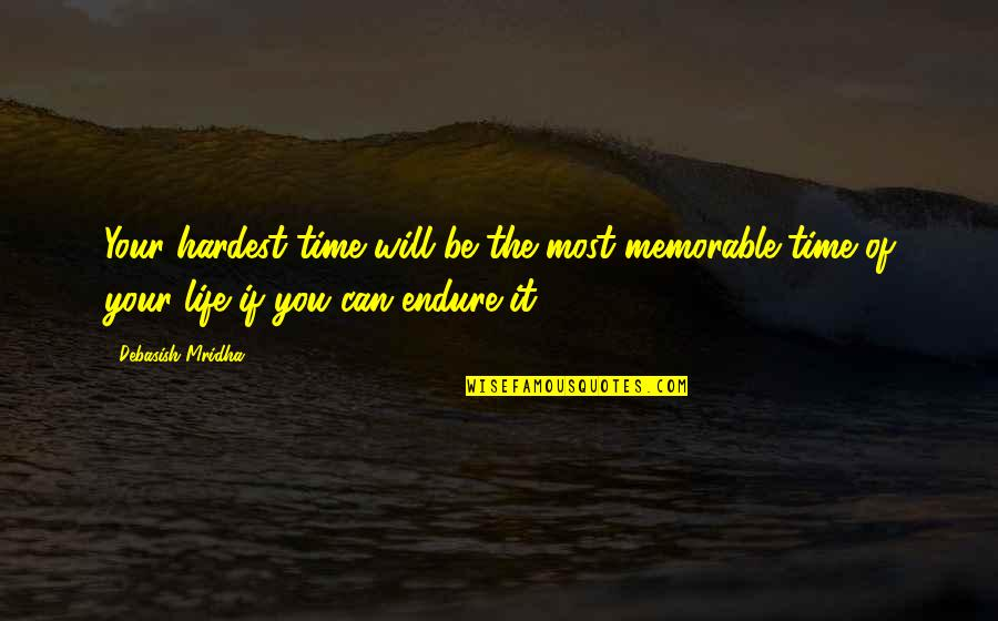 Living With A Broken Heart Quotes By Debasish Mridha: Your hardest time will be the most memorable