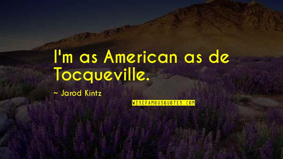 Living With A Broken Heart Quotes By Jarod Kintz: I'm as American as de Tocqueville.