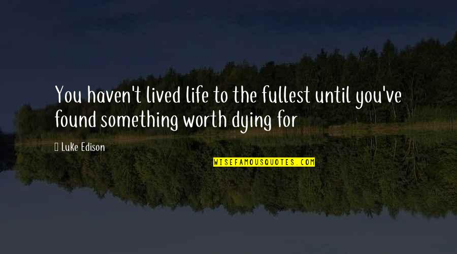 Living With A Broken Heart Quotes By Luke Edison: You haven't lived life to the fullest until