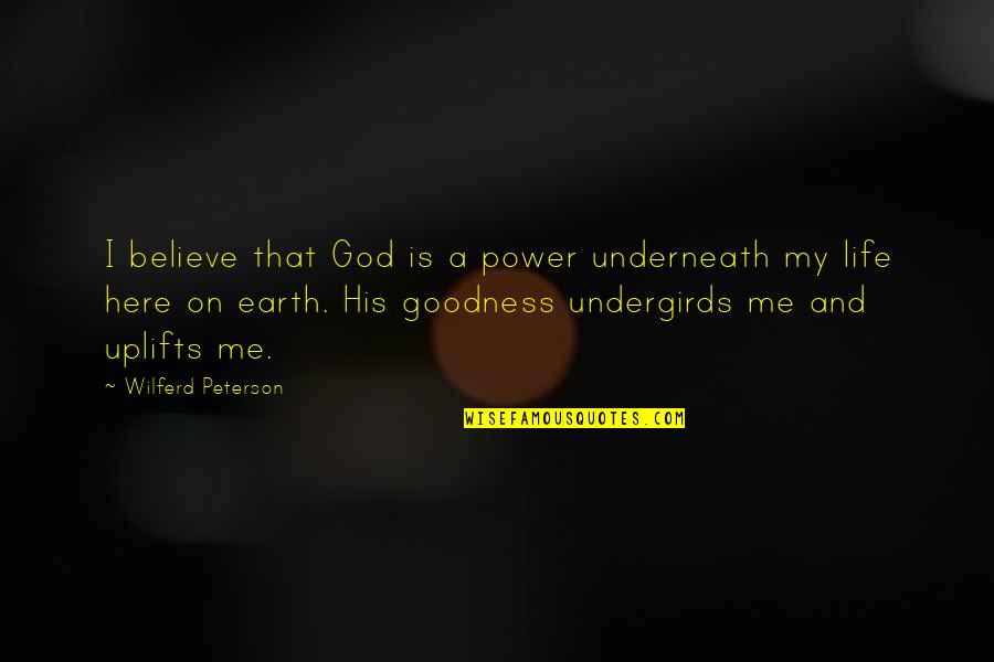 Living With A Broken Heart Quotes By Wilferd Peterson: I believe that God is a power underneath