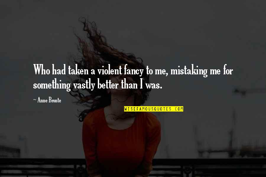 Living Young And Having Fun Quotes By Anne Bronte: Who had taken a violent fancy to me,