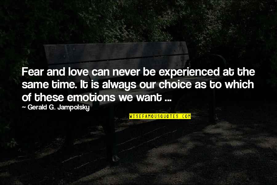 Living Young And Having Fun Quotes By Gerald G. Jampolsky: Fear and love can never be experienced at