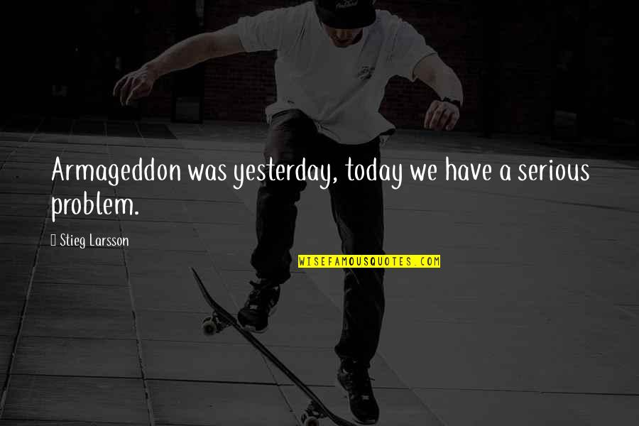 Living Young And Having Fun Quotes By Stieg Larsson: Armageddon was yesterday, today we have a serious