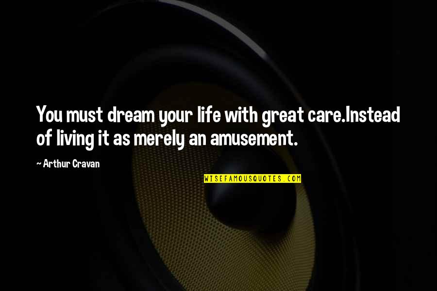 Living Your Dream Life Quotes By Arthur Cravan: You must dream your life with great care.Instead