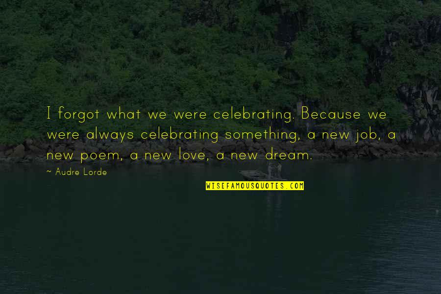 Living Your Dream Life Quotes By Audre Lorde: I forgot what we were celebrating. Because we