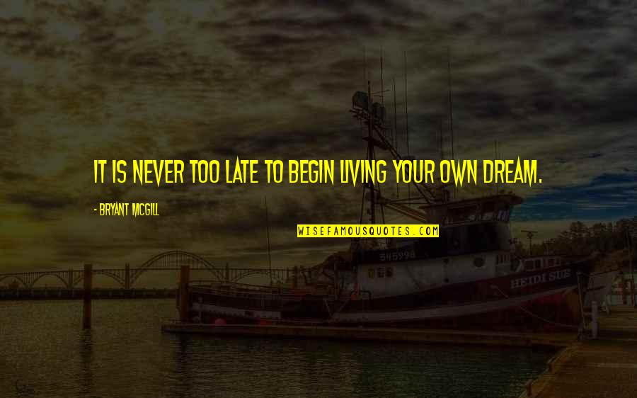 Living Your Dream Life Quotes By Bryant McGill: It is never too late to begin living