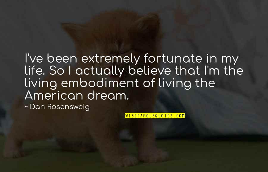 Living Your Dream Life Quotes By Dan Rosensweig: I've been extremely fortunate in my life. So