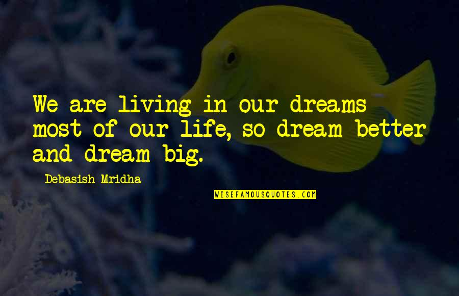Living Your Dream Life Quotes By Debasish Mridha: We are living in our dreams most of