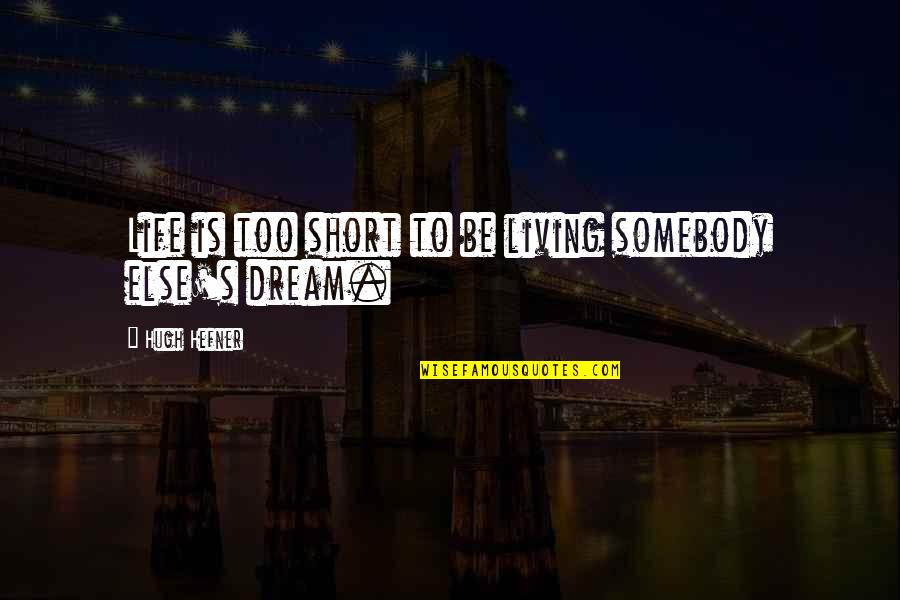 Living Your Dream Life Quotes By Hugh Hefner: Life is too short to be living somebody