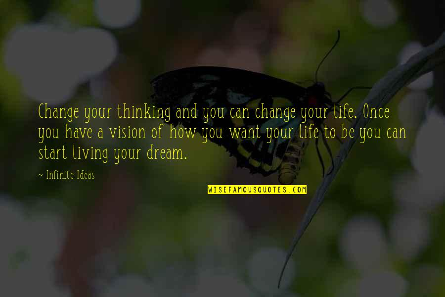 Living Your Dream Life Quotes By Infinite Ideas: Change your thinking and you can change your