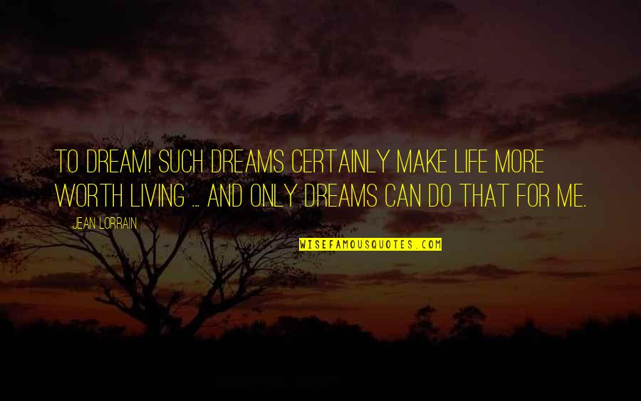 Living Your Dream Life Quotes By Jean Lorrain: To dream! Such dreams certainly make life more