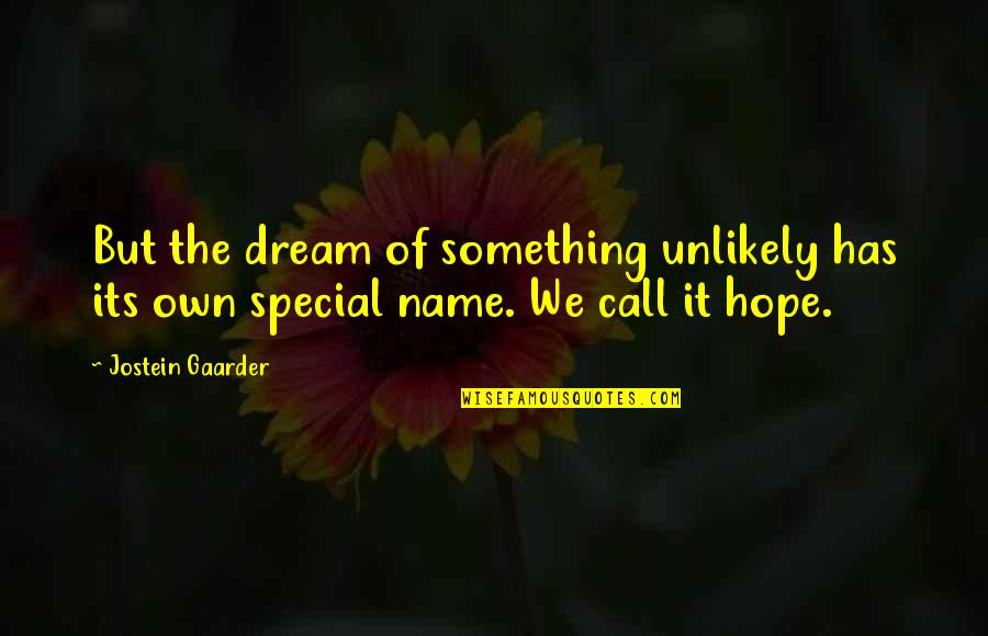 Living Your Dream Life Quotes By Jostein Gaarder: But the dream of something unlikely has its