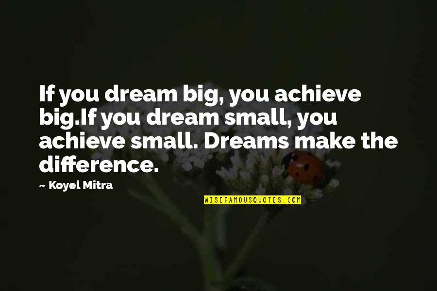 Living Your Dream Life Quotes By Koyel Mitra: If you dream big, you achieve big.If you