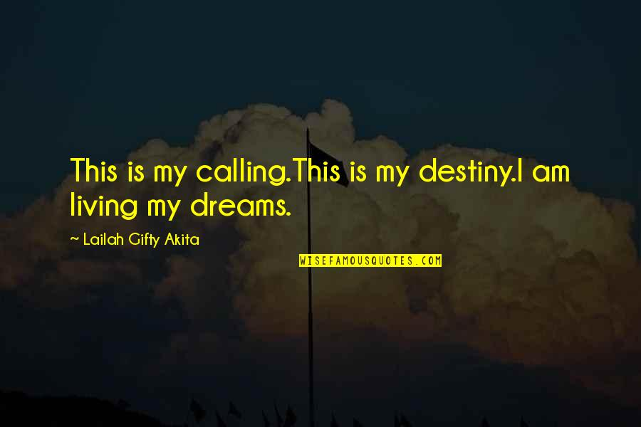 Living Your Dream Life Quotes By Lailah Gifty Akita: This is my calling.This is my destiny.I am