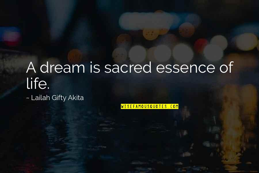 Living Your Dream Life Quotes By Lailah Gifty Akita: A dream is sacred essence of life.