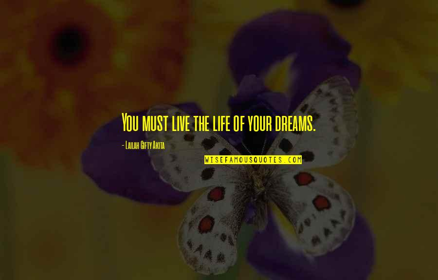 Living Your Dream Life Quotes By Lailah Gifty Akita: You must live the life of your dreams.
