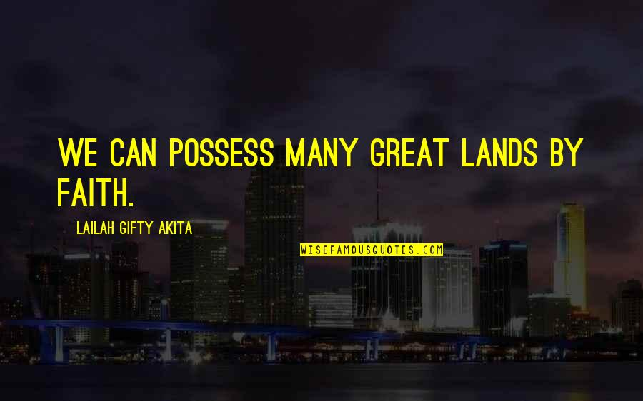 Living Your Dream Life Quotes By Lailah Gifty Akita: We can possess many great lands by faith.
