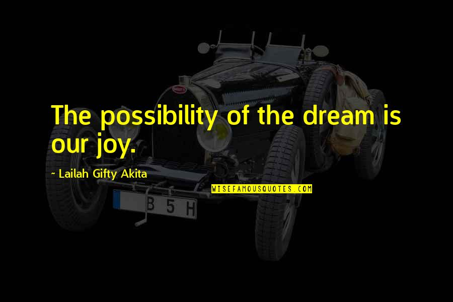 Living Your Dream Life Quotes By Lailah Gifty Akita: The possibility of the dream is our joy.