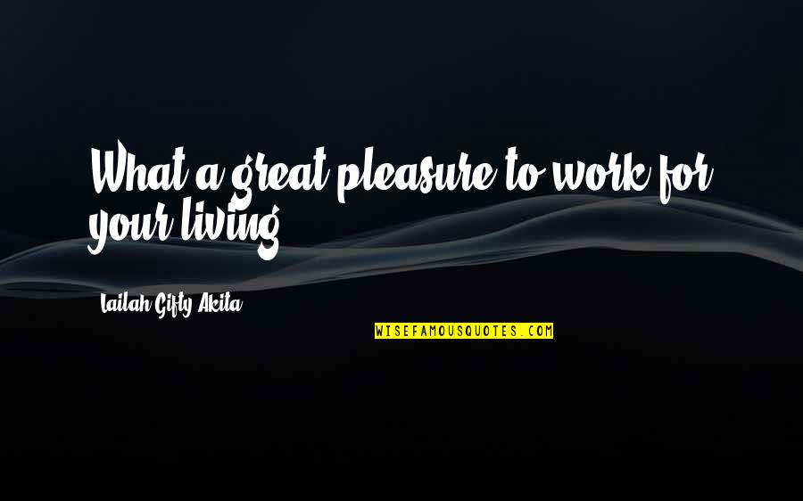 Living Your Dream Life Quotes By Lailah Gifty Akita: What a great pleasure to work for your