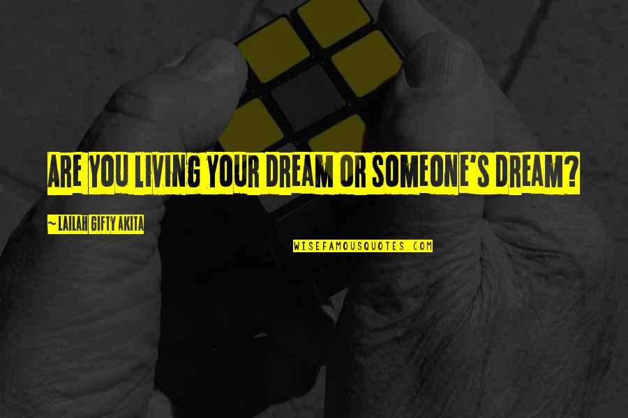 Living Your Dream Life Quotes By Lailah Gifty Akita: Are you living your dream or someone's dream?