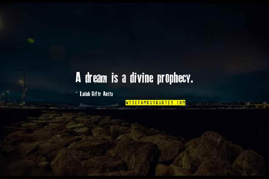 Living Your Dream Life Quotes By Lailah Gifty Akita: A dream is a divine prophecy.