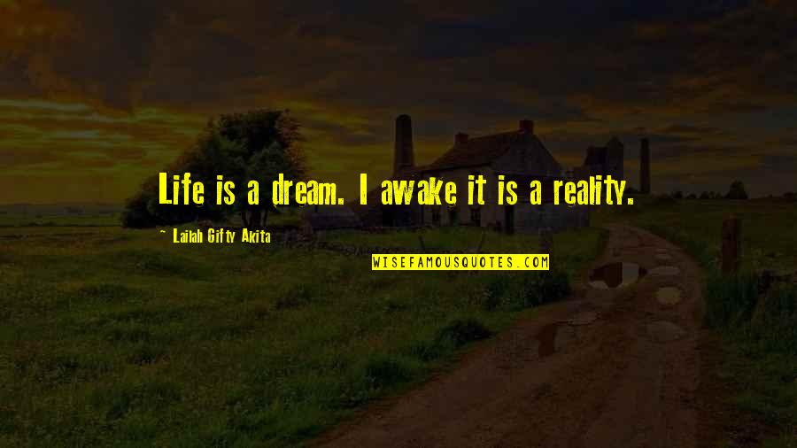 Living Your Dream Life Quotes By Lailah Gifty Akita: Life is a dream. I awake it is