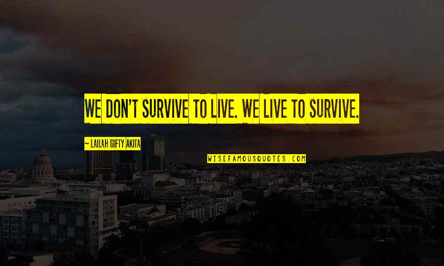 Living Your Dream Life Quotes By Lailah Gifty Akita: We don't survive to live. We live to