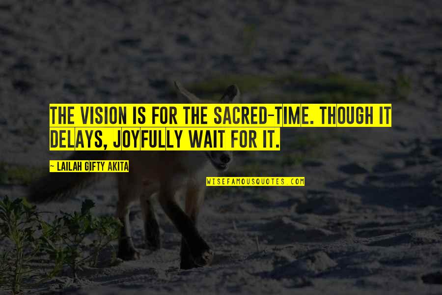 Living Your Dream Life Quotes By Lailah Gifty Akita: The vision is for the sacred-time. Though it