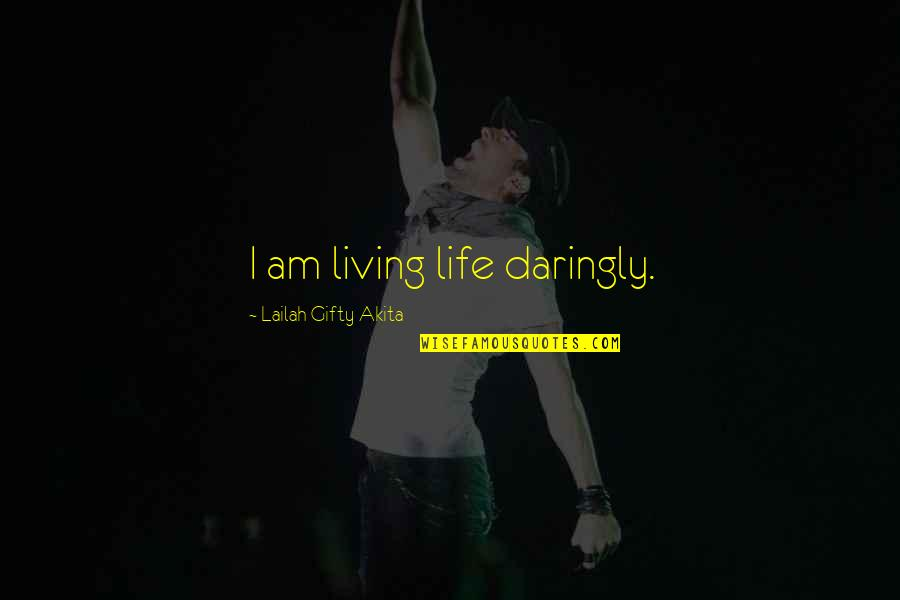 Living Your Dream Life Quotes By Lailah Gifty Akita: I am living life daringly.