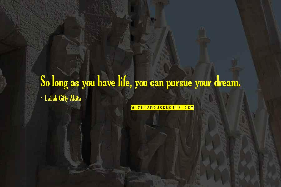Living Your Dream Life Quotes By Lailah Gifty Akita: So long as you have life, you can