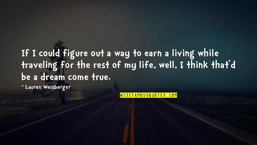 Living Your Dream Life Quotes By Lauren Weisberger: If I could figure out a way to