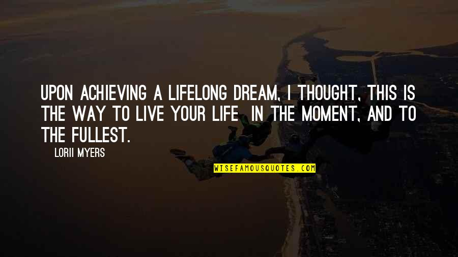 Living Your Dream Life Quotes By Lorii Myers: Upon achieving a lifelong dream, I thought, this