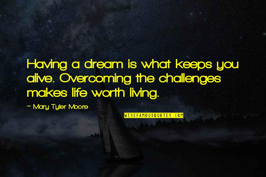 Living Your Dream Life Quotes By Mary Tyler Moore: Having a dream is what keeps you alive.