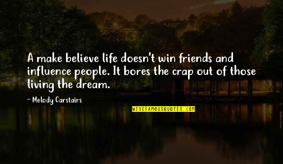 Living Your Dream Life Quotes By Melody Carstairs: A make believe life doesn't win friends and