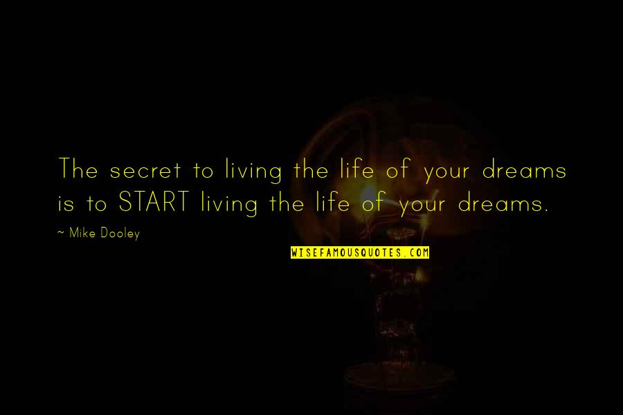 Living Your Dream Life Quotes By Mike Dooley: The secret to living the life of your