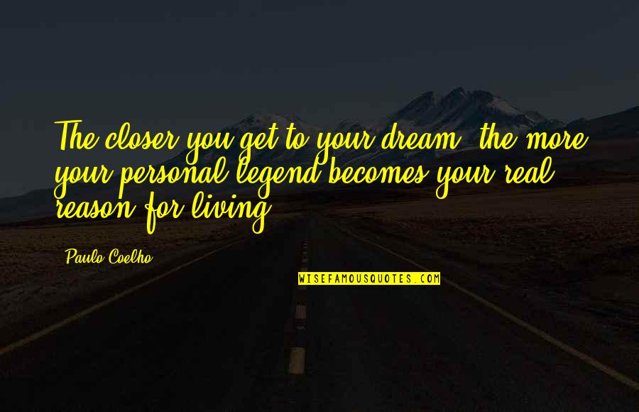 Living Your Dream Life Quotes By Paulo Coelho: The closer you get to your dream, the