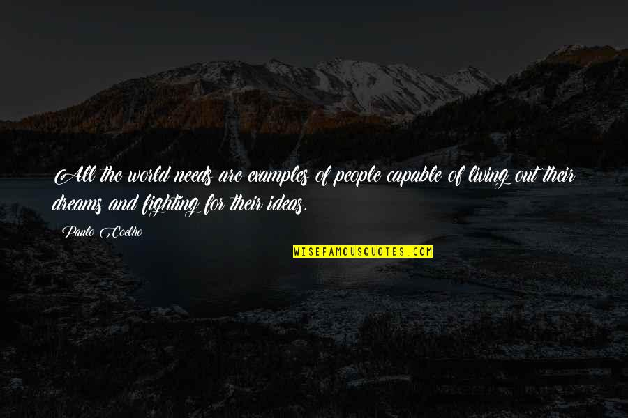 Living Your Dream Life Quotes By Paulo Coelho: All the world needs are examples of people
