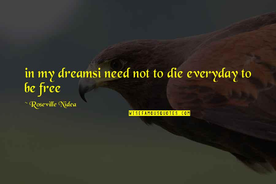 Living Your Dream Life Quotes By Roseville Nidea: in my dreamsi need not to die everyday