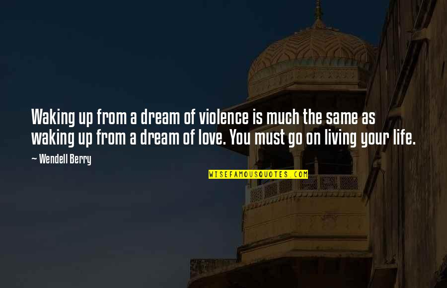 Living Your Dream Life Quotes By Wendell Berry: Waking up from a dream of violence is