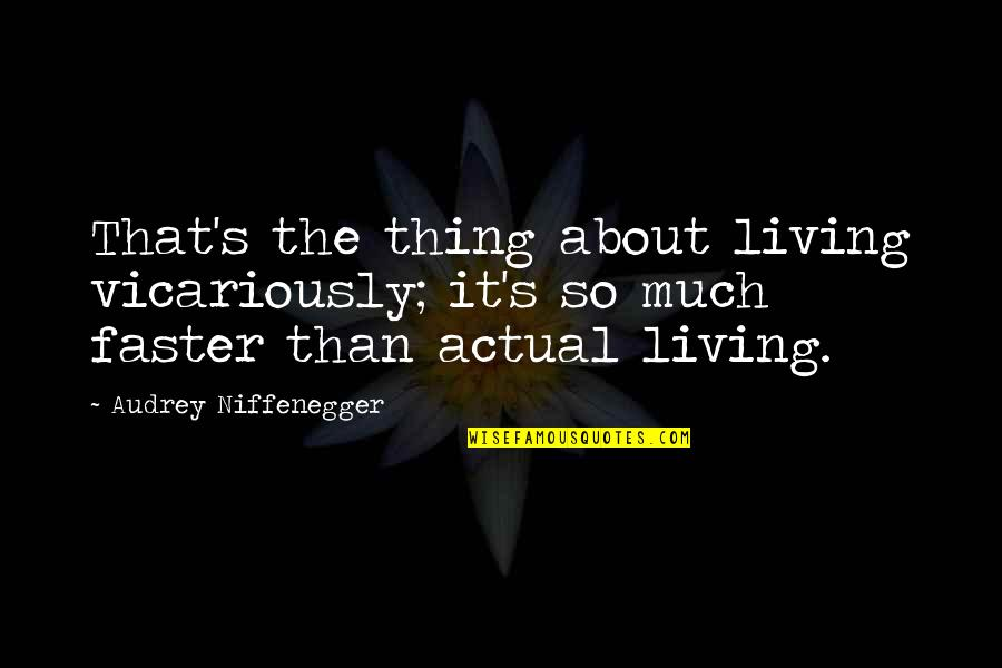 Living Your Life In Fear Quotes By Audrey Niffenegger: That's the thing about living vicariously; it's so